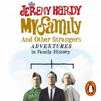 My Family and Other Strangers: Adventures in Family History, Jeremy Hardy