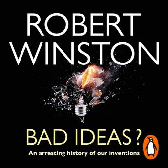 Bad Ideas?: An arresting history of our inventions, Lord Robert Winston