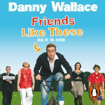 Download Friends Like These by Danny Wallace