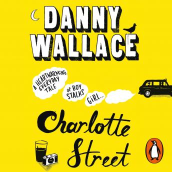 Charlotte Street: The laugh out loud romantic comedy with a twist for fans of Nicky Hornby, Danny Wallace
