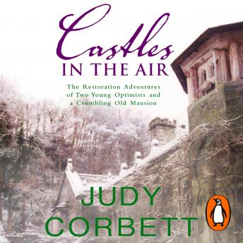 Castles In The Air: The Restoration Adventures of Two Young Optimists and a Crumbling Old Mansion, Judy Corbett
