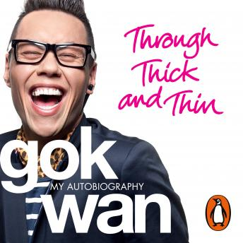 Through Thick and Thin: My Autobiography, Gok Wan