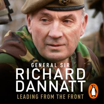 Leading from the Front: An autobiography, General Sir Richard Dannatt