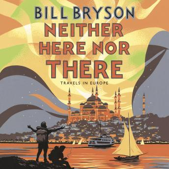 Download Neither Here, Nor There: Travels in Europe by Bill Bryson