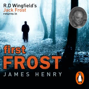 First Frost: DI Jack Frost series 1, James Henry
