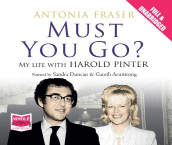 Must You Go?: My Life with Harold Pinter, Antonia Fraser