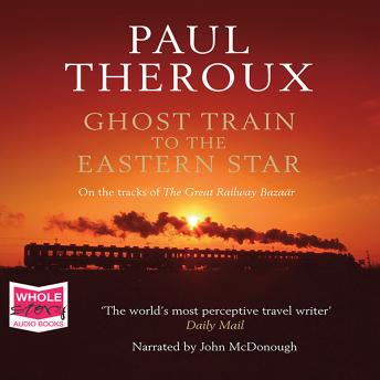Ghost Train to the Eastern Star: On the Tracks of the Great R