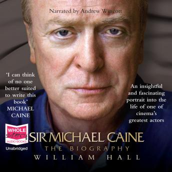 Sir Michael Caine: The Biography, William Hall