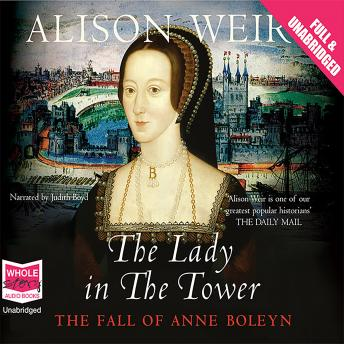 Lady in the Tower: The Fall of Anne Boleyn, Alison Weir