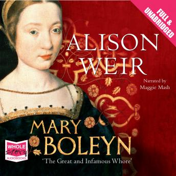 Mary Boleyn: The Great and Infamous Whore