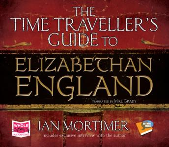 Time Traveller's Guide to Elizabethan England, Ian Mortimer