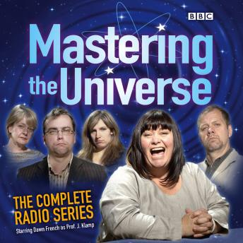 Download Mastering The Universe: The Complete Radio Series: Starring Dawn French as Prof. J Klamp by Christopher Douglas, Nick Newman