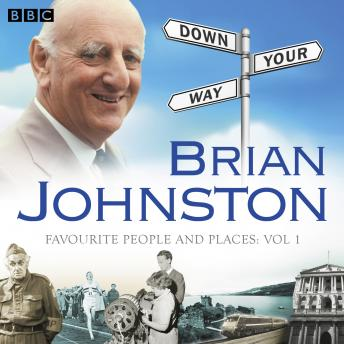 Brian Johnston Down Your Way: Favourite People And Places Vol. 1, Brian Johnston