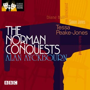 Norman Conquests, The (Classic Radio Theatre), Alan Ayckbourn