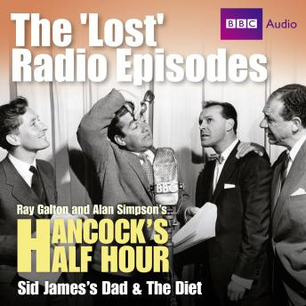 Hancock's Half Hour The 'Lost' Radio Episodes: Sid James's Dad & The Diet, Alan Simpson, Ray Galton