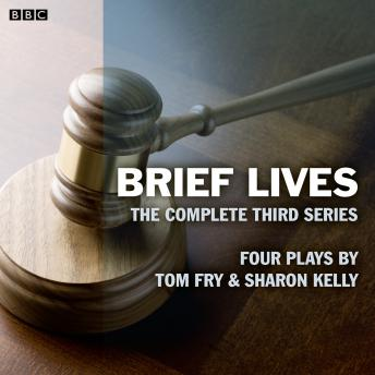 Brief Lives: The Complete Series 3: Series 3, Sharon Kelly, Tom Fry