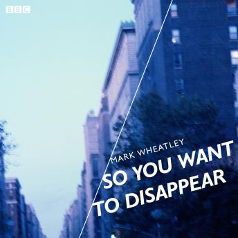 So You Want To Disappear: A BBC Radio 4 dramatisation