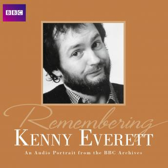 Remembering Kenny Everett, Kenny Everett
