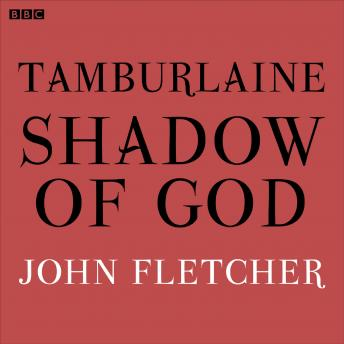 Tamburlaine  Shadow Of God (BBC Radio 3  Drama On 3), John Fletcher