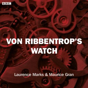 Von Ribbentrop's Watch (Bbc Radio 4  Saturday Play), Maurice Gran, Laurence Marks
