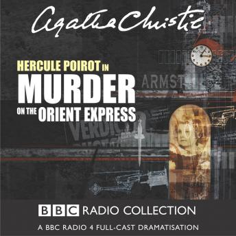 Murder On The Orient Express: A BBC Radio 4 Full-Cast Dramatisation