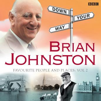 Brian Johnston Down Your Way: Favourite People And Places Vol. 2, Audio book by Brian Johnston