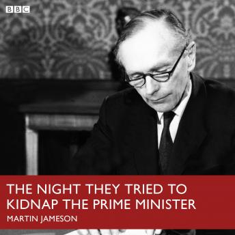 Night They Tried To Kidnap The Prime Minister, The (BBC R4)