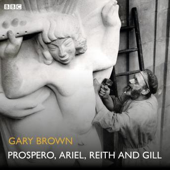 Prospero, Ariel, Reith and Gill: A BBC Radio 4 dramatisation
