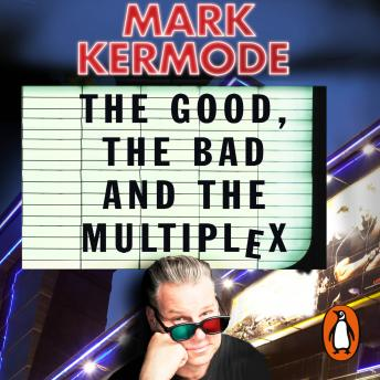 Good, The Bad and The Multiplex, Mark Kermode