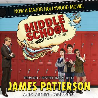 Middle School: The Worst Years of My Life: (Middle School 1), James Patterson