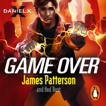 Daniel X: Game Over: (Daniel X 4), James Patterson