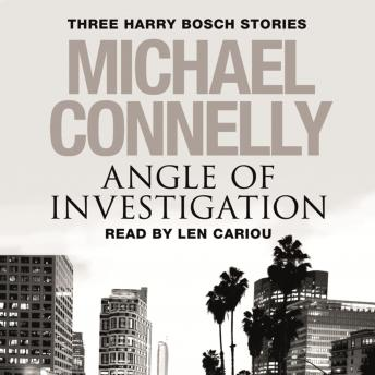 Angle of Investigation: Three Harry Bosch Short Stories, Michael Connelly