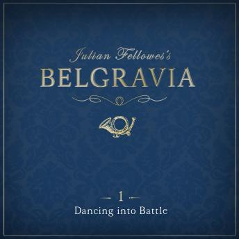 Julian Fellowes's Belgravia Episode 1: Dancing into Battle, Julian Fellowes