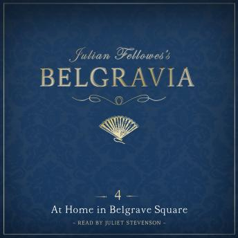 Julian Fellowes's Belgravia Episode 4: At Home in Belgrave Square, Julian Fellowes