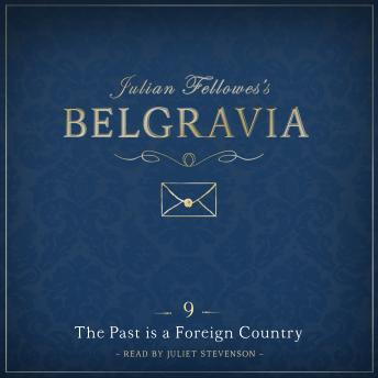 Julian Fellowes's Belgravia Episode 9: The Past is a Foreign Country, Julian Fellowes