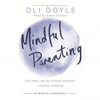 Mindful Parenting: Find peace and joy through stress-free, conscious parenting