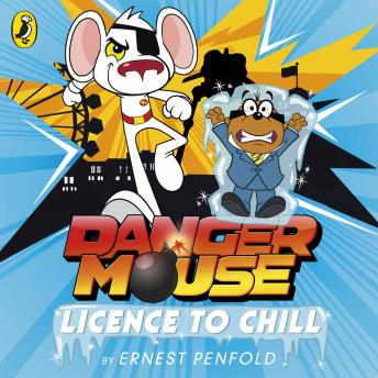 Danger Mouse: Licence to Chill: Case Files Fiction Book 1, Ernest Penfold