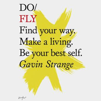 Do Fly: Find your way. Make a living. Be your best self., Gavin Strange