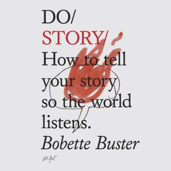 Do Story: How to tell your story so the world listens, Bobette Buster