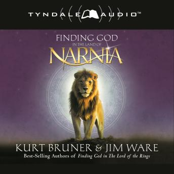 Finding God in the Land of Narnia, Jim Ware, Kurt Bruner