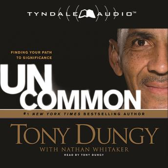 Uncommon: Finding Your Path to Significance, Tony Dungy