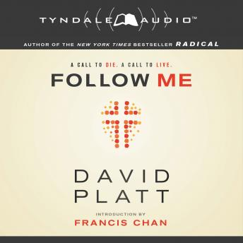 Follow Me: A Call to Die. A Call to Live., Audio book by David Platt