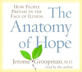Anatomy of Hope: How People Prevail in the Face of Illness, Jerome Groopman