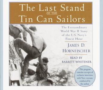 Last Stand of the Tin Can Sailors: The Extraordinary World War II Story of the U.S. Navy's Finest Hour, James D. Hornfischer
