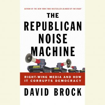 The Republican Noise Machine: Right-Wing Media and How It Corrupts Democracy