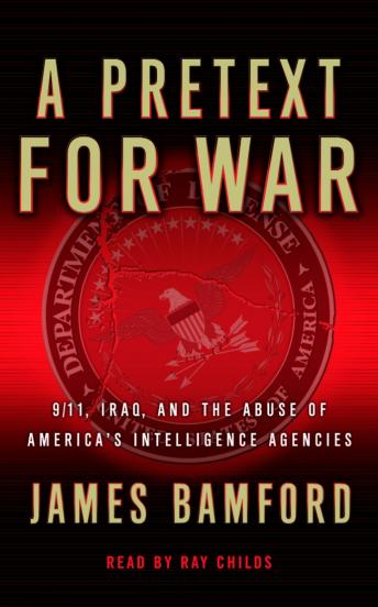 Download Pretext For War: 9/11, Iraq, and the Abuse of America's Intelligence Agencies by James Bamford