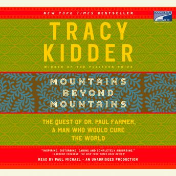 Mountains Beyond Mountains: The Quest of Dr. Paul Farmer, a Man Who Would Cure the World, Tracy Kidder