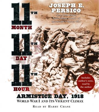 Eleventh Month, Eleventh Day, Eleventh Hour: Armistice Day, 1918 World War I and Its Violent Climax, Joseph Persico