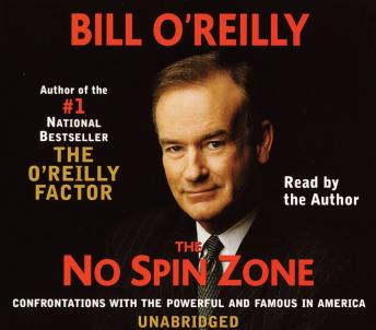 No Spin Zone: Confrontations with the Powerful and Famous in America, Bill O'Reilly