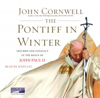 Pontiff in Winter: Triumph and Conflict in the Reign of John Paul II, John Cornwell